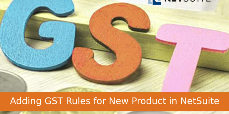 Adding GST Rules for New Product in NetSuite